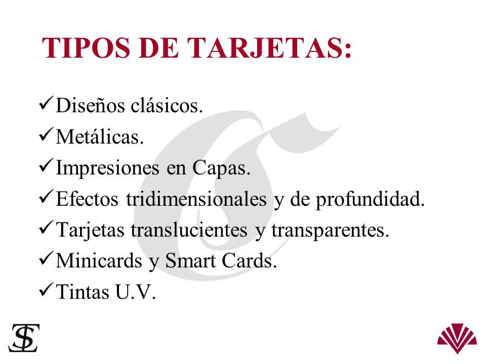 TIPOS DE TARJETAS: Diseños clásicos. Metálicas. Impresiones en Capas. Efectos tridimensionales y de profundidad. Tarjetas translucientes y transparent