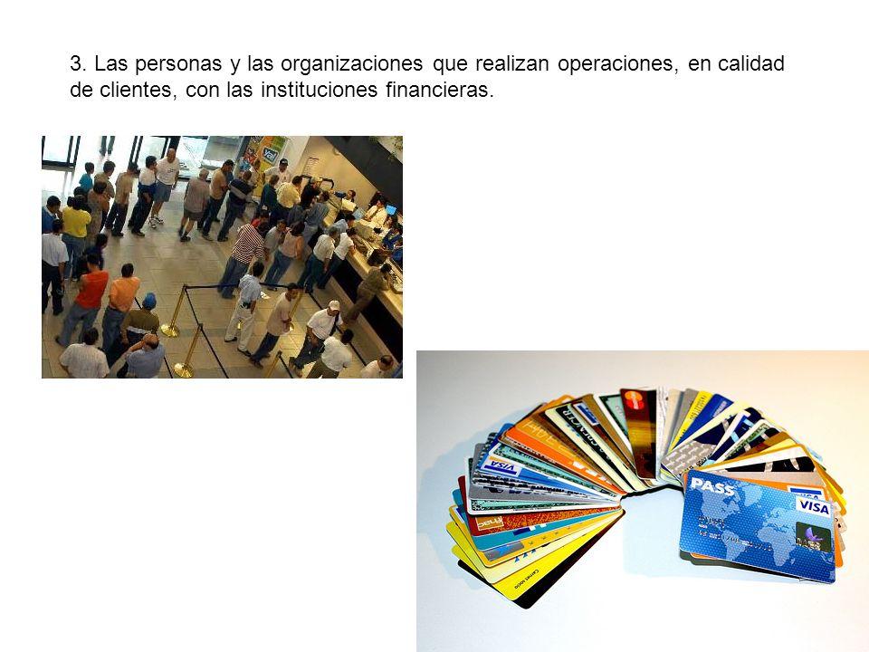 3. Las personas y las organizaciones que realizan operaciones, en calidad de clientes, con las instituciones financieras.