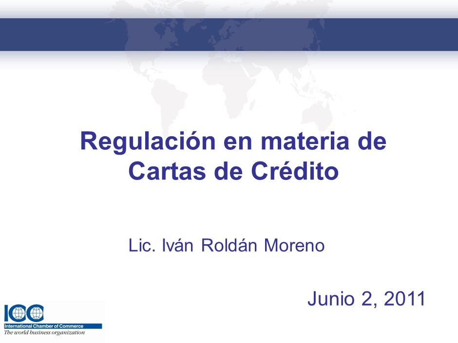 Junio 2, 2011 Lic. Iván Roldán Moreno Regulación en materia de Cartas de Crédito