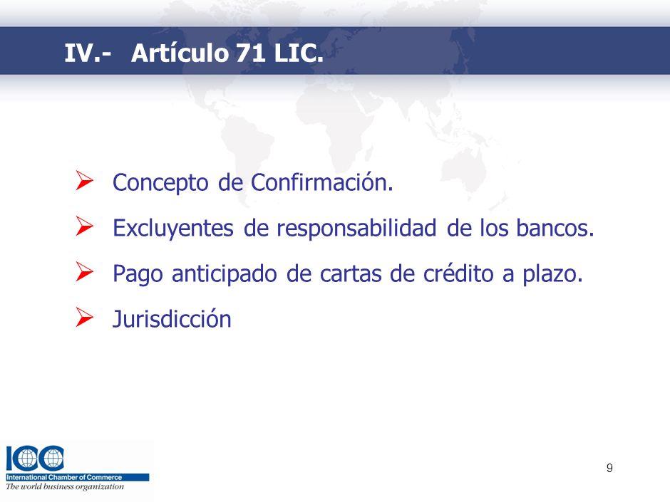 9 Concepto de Confirmación. Excluyentes de responsabilidad de los bancos. Pago anticipado de cartas de crédito a plazo. Jurisdicción IV.-Artículo 71 L