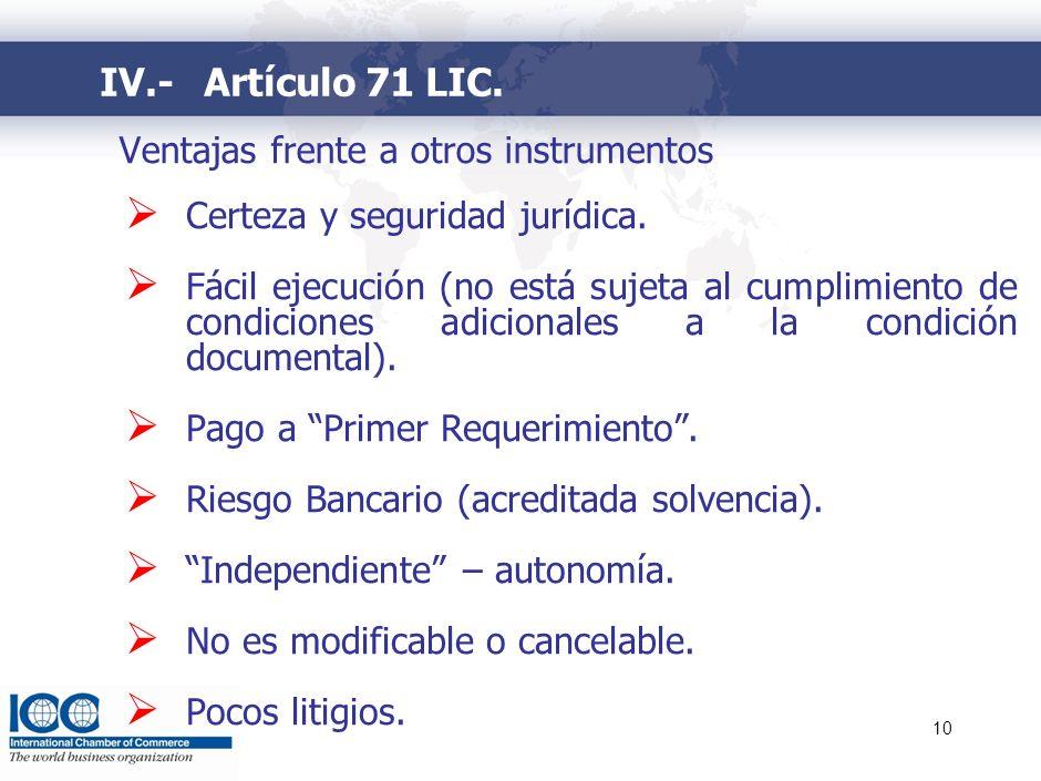 10 Ventajas frente a otros instrumentos Certeza y seguridad jurídica. Fácil ejecución (no está sujeta al cumplimiento de condiciones adicionales a la