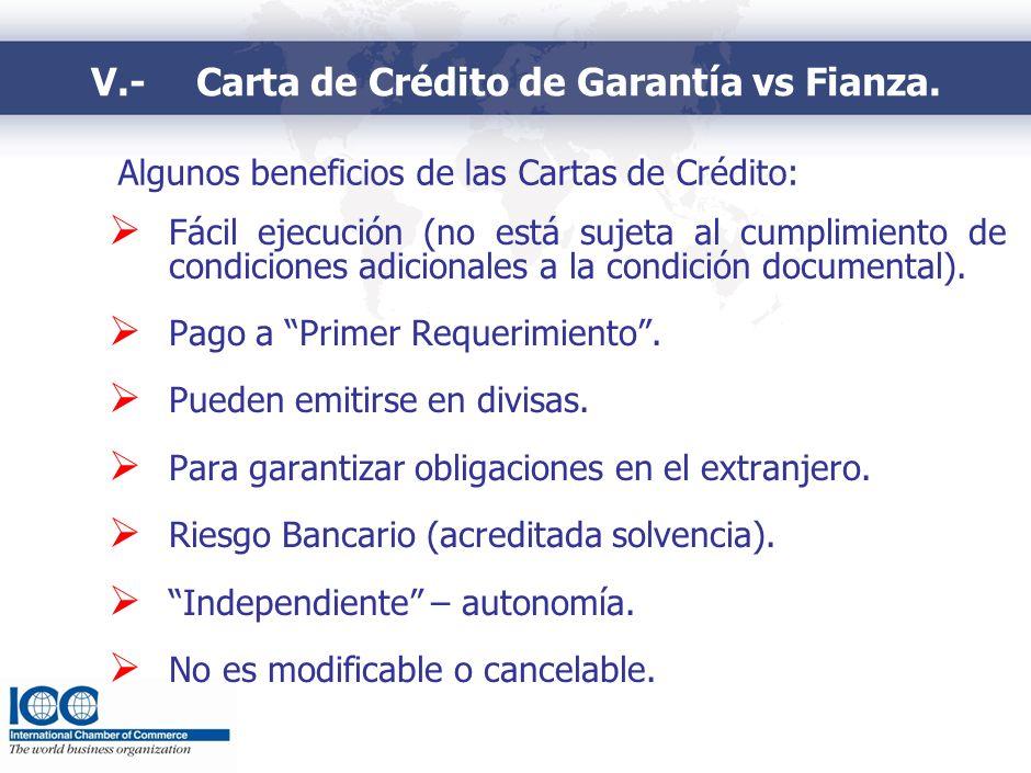 Algunos beneficios de las Cartas de Crédito: Fácil ejecución (no está sujeta al cumplimiento de condiciones adicionales a la condición documental). Pa