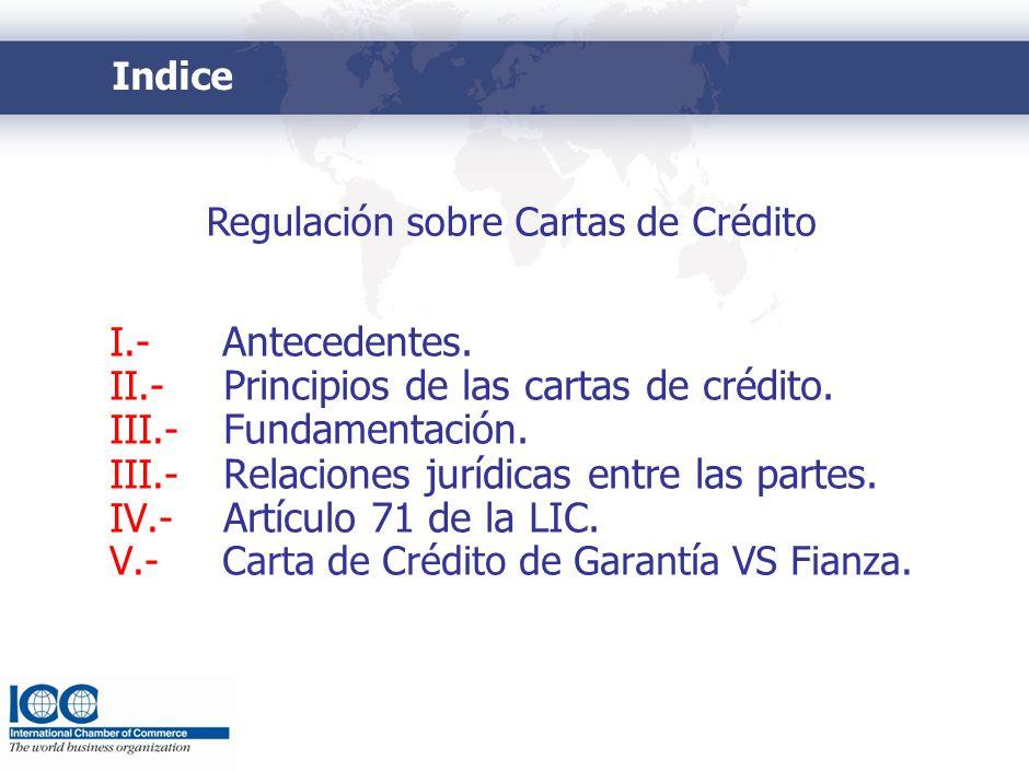 Indice I.- Antecedentes. II.- Principios de las cartas de crédito. III.- Fundamentación. III.- Relaciones jurídicas entre las partes. IV.- Artículo 71