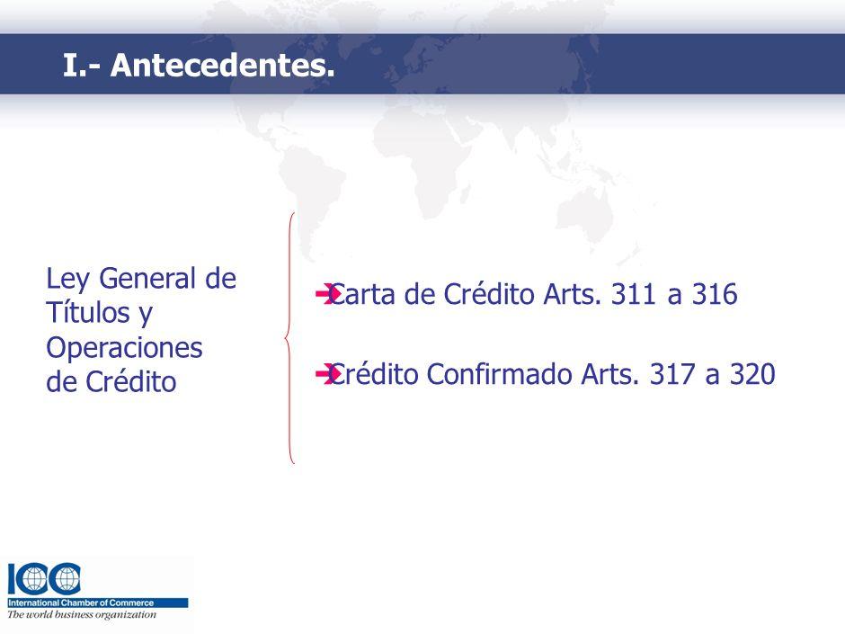 I.- Antecedentes. Carta de Crédito Arts. 311 a 316 Crédito Confirmado Arts. 317 a 320 Ley General de Títulos y Operaciones de Crédito