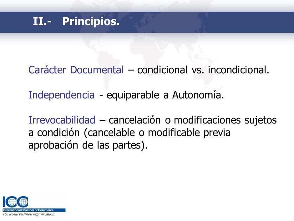 II.-Principios. Carácter Documental – condicional vs. incondicional. Independencia - equiparable a Autonomía. Irrevocabilidad – cancelación o modifica