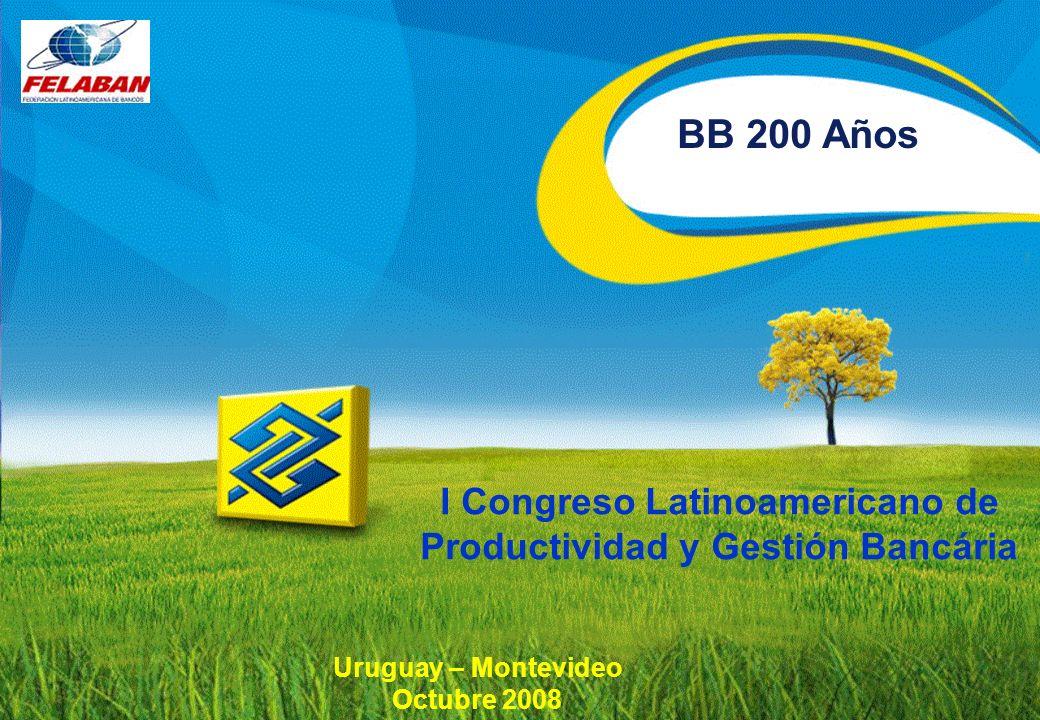 BB 200 Años I Congreso Latinoamericano de Productividad y Gestión Bancária Uruguay – Montevideo Octubre 2008