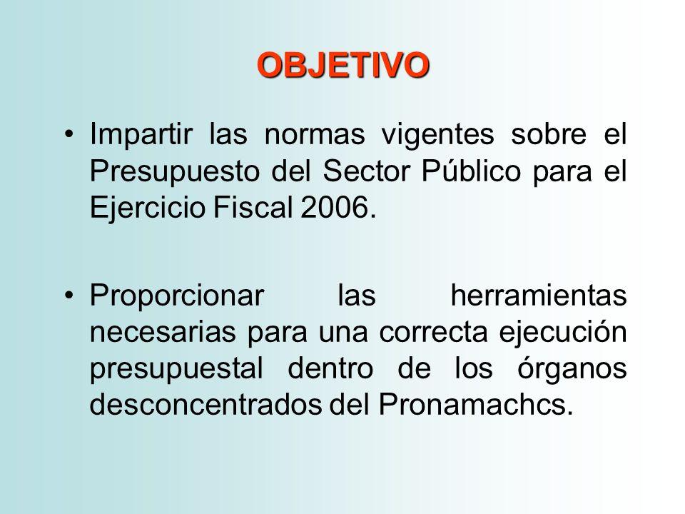 OBJETIVO Impartir las normas vigentes sobre el Presupuesto del Sector Público para el Ejercicio Fiscal 2006. Proporcionar las herramientas necesarias