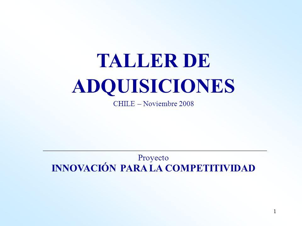 1 TALLER DE ADQUISICIONES CHILE – Noviembre 2008 Proyecto INNOVACIÓN PARA LA COMPETITIVIDAD