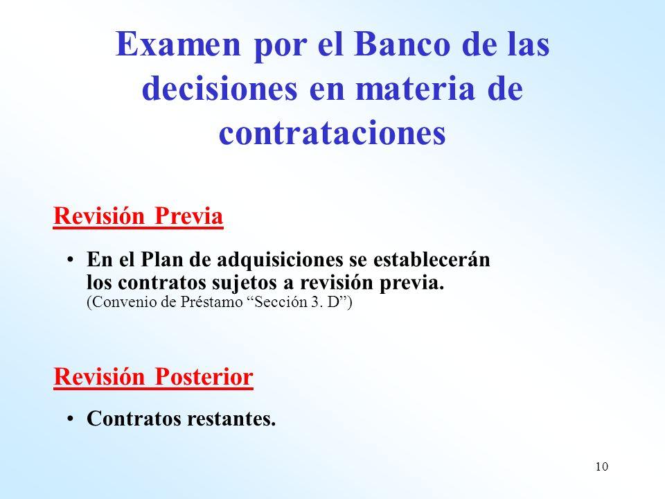 10 Examen por el Banco de las decisiones en materia de contrataciones En el Plan de adquisiciones se establecerán los contratos sujetos a revisión pre