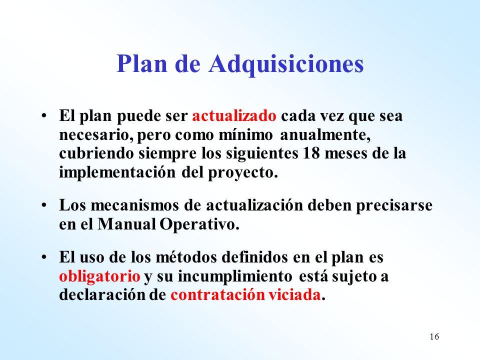 16 Plan de Adquisiciones El plan puede ser actualizado cada vez que sea necesario, pero como mínimo anualmente, cubriendo siempre los siguientes 18 me