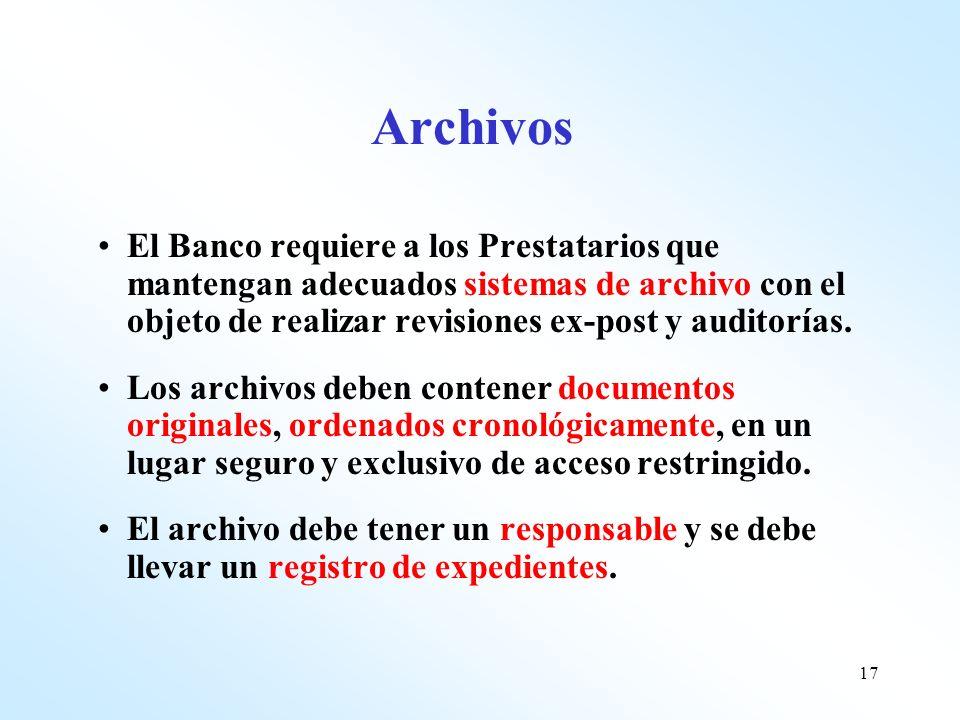 17 Archivos El Banco requiere a los Prestatarios que mantengan adecuados sistemas de archivo con el objeto de realizar revisiones ex-post y auditorías
