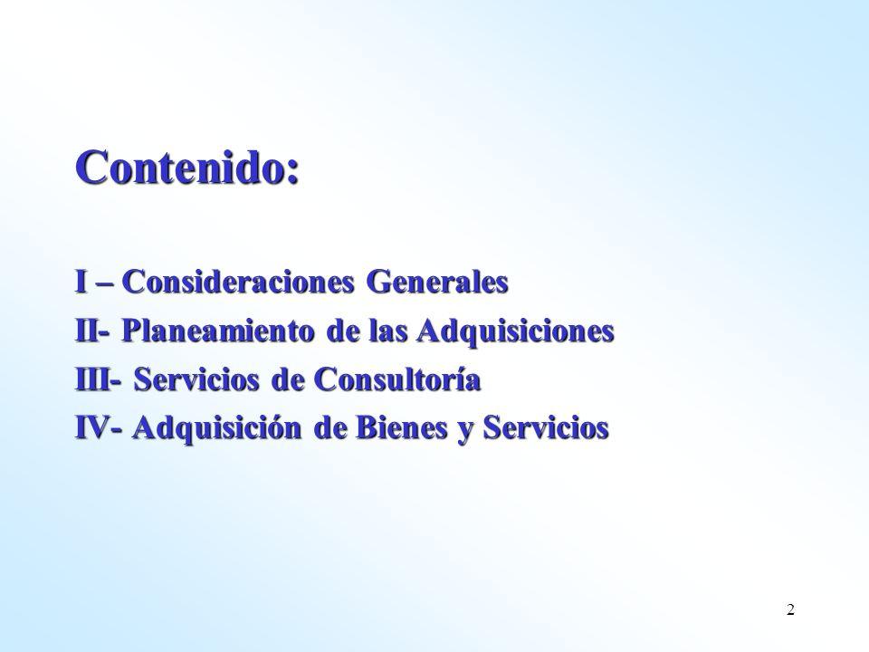 2 Contenido: I – Consideraciones Generales II- Planeamiento de las Adquisiciones III- Servicios de Consultoría IV- Adquisición de Bienes y Servicios