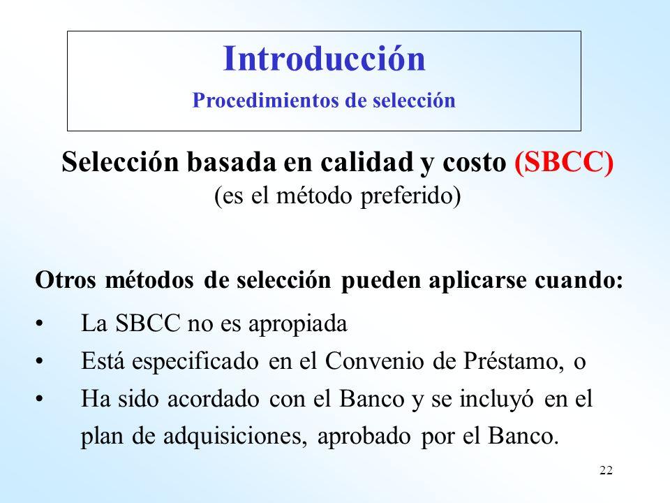 22 Selección basada en calidad y costo (SBCC) (es el método preferido) Otros métodos de selección pueden aplicarse cuando: La SBCC no es apropiada Est
