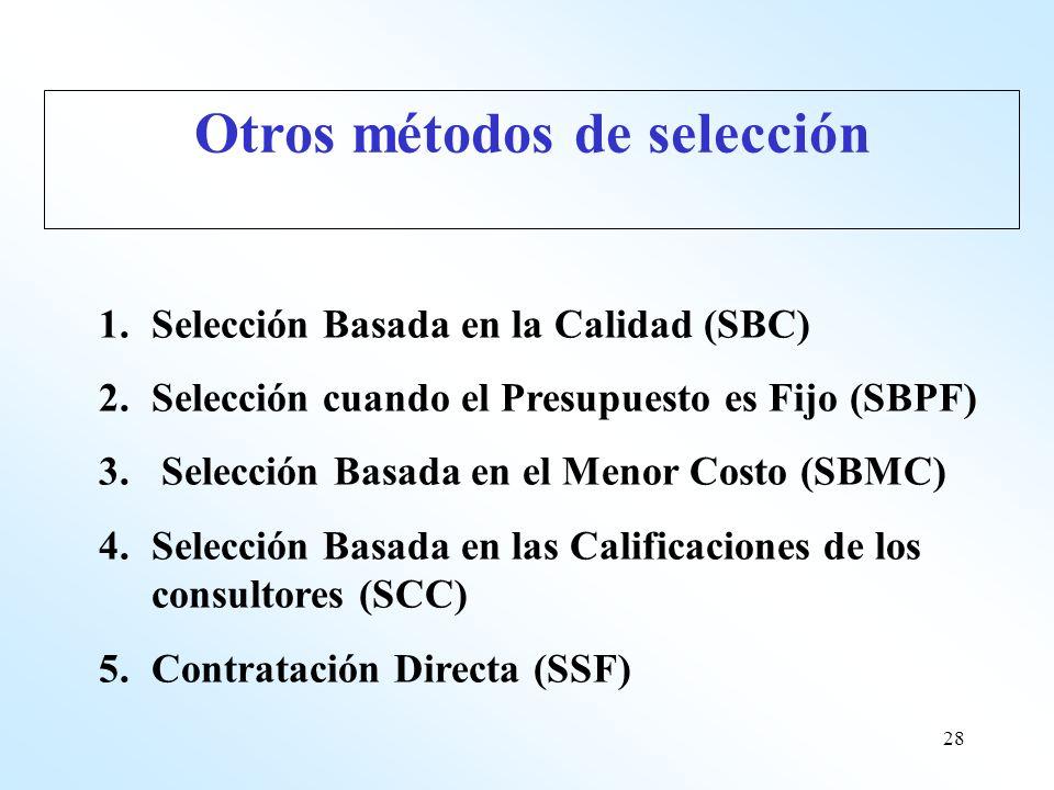 28 1.Selección Basada en la Calidad (SBC) 2.Selección cuando el Presupuesto es Fijo (SBPF) 3. Selección Basada en el Menor Costo (SBMC) 4.Selección Ba