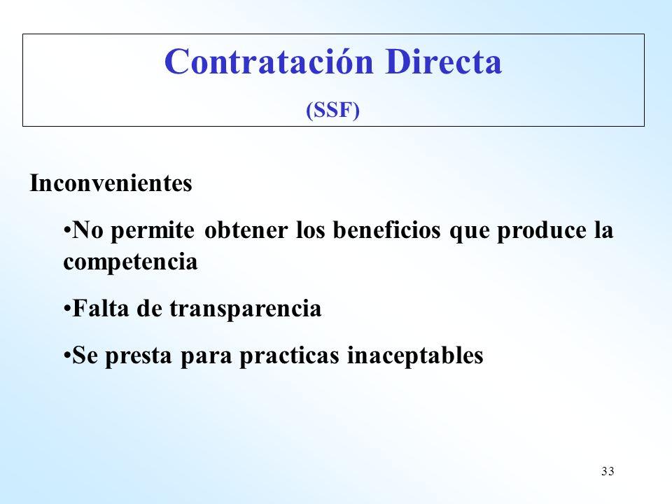33 Inconvenientes No permite obtener los beneficios que produce la competencia Falta de transparencia Se presta para practicas inaceptables Contrataci