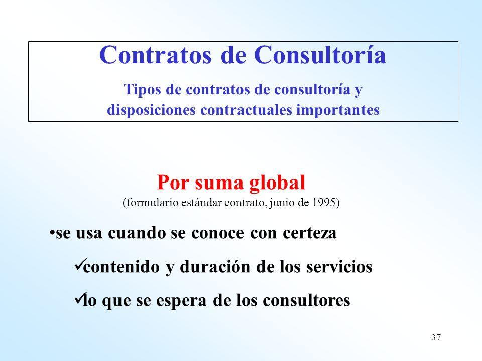 37 Por suma global (formulario estándar contrato, junio de 1995) se usa cuando se conoce con certeza contenido y duración de los servicios lo que se e