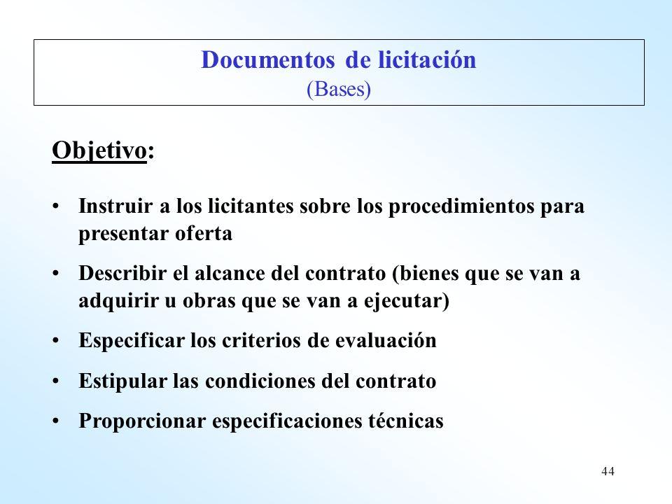 44 Documentos de licitación (Bases) Objetivo: Instruir a los licitantes sobre los procedimientos para presentar oferta Describir el alcance del contra