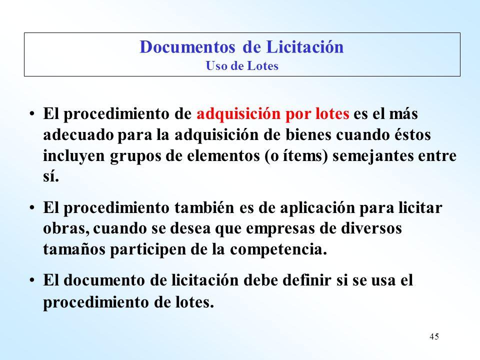 45 Documentos de Licitación Uso de Lotes El procedimiento de adquisición por lotes es el más adecuado para la adquisición de bienes cuando éstos inclu