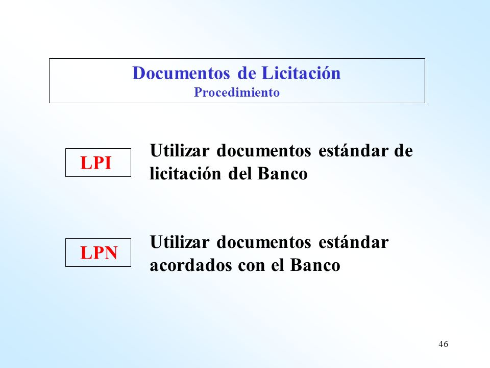 46 Utilizar documentos estándar de licitación del Banco Utilizar documentos estándar acordados con el Banco Documentos de Licitación Procedimiento LPI