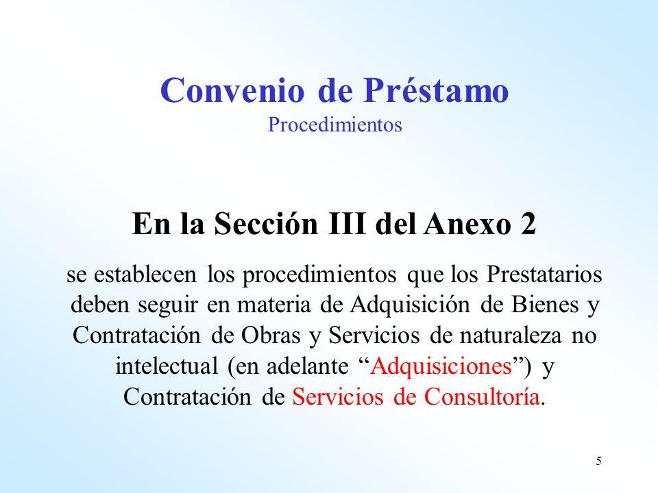 5 En la Sección III del Anexo 2 se establecen los procedimientos que los Prestatarios deben seguir en materia de Adquisición de Bienes y Contratación