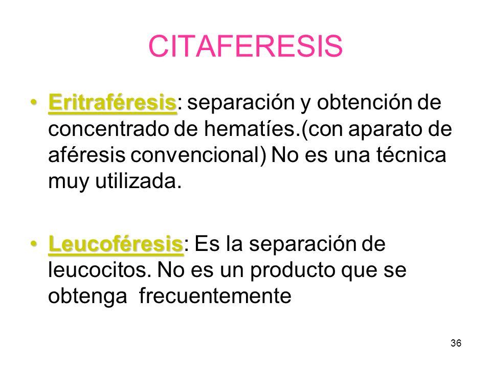 36 CITAFERESIS EritraféresisEritraféresis: separación y obtención de concentrado de hematíes.(con aparato de aféresis convencional) No es una técnica