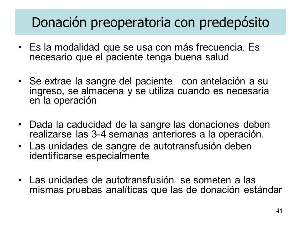 41 Donación preoperatoria con predepósito Es la modalidad que se usa con más frecuencia. Es necesario que el paciente tenga buena salud Se extrae la s