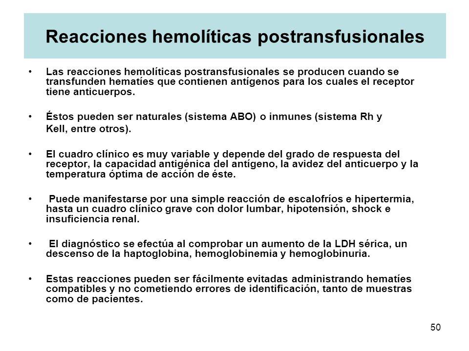 50 Reacciones hemolíticas postransfusionales Las reacciones hemolíticas postransfusionales se producen cuando se transfunden hematíes que contienen an