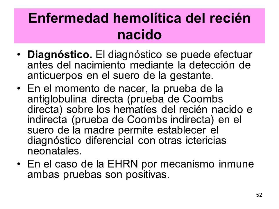 52 Enfermedad hemolítica del recién nacido Diagnóstico. El diagnóstico se puede efectuar antes del nacimiento mediante la detección de anticuerpos en