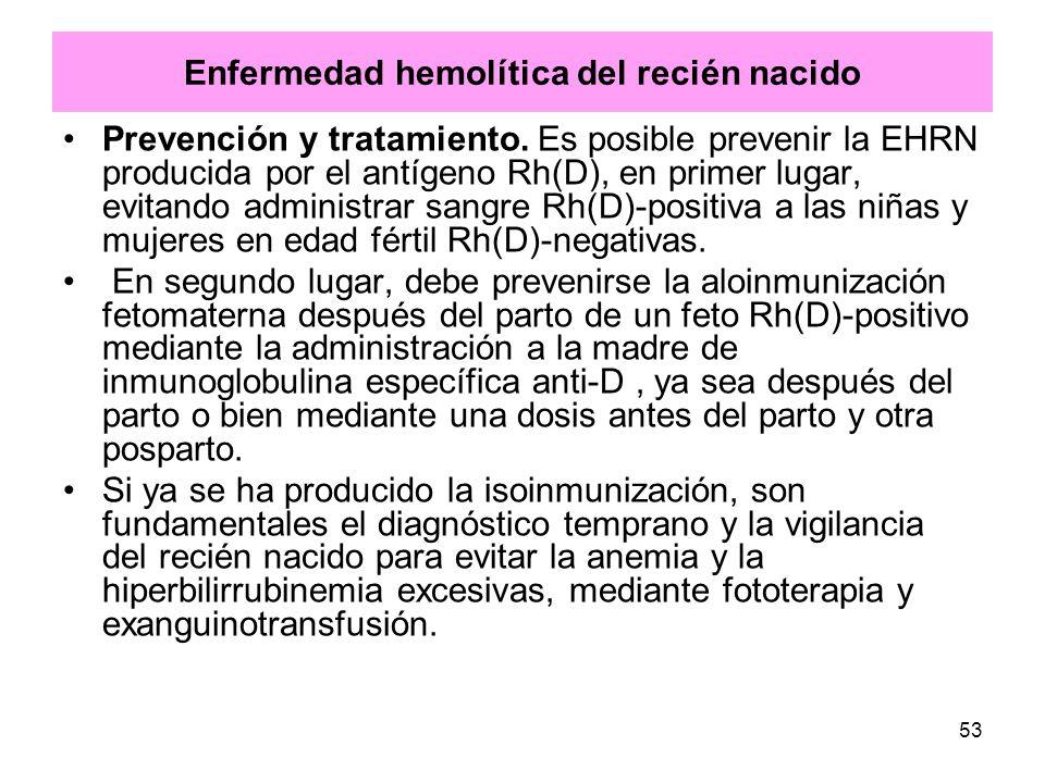 53 Enfermedad hemolítica del recién nacido Prevención y tratamiento. Es posible prevenir la EHRN producida por el antígeno Rh(D), en primer lugar, evi