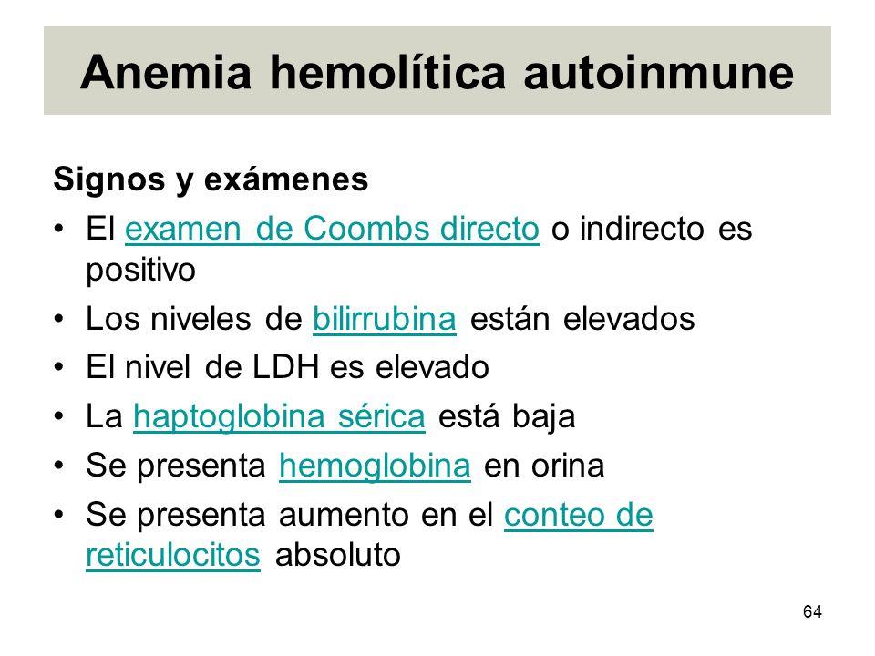 64 Anemia hemolítica autoinmune Signos y exámenes El examen de Coombs directo o indirecto es positivoexamen de Coombs directo Los niveles de bilirrubi