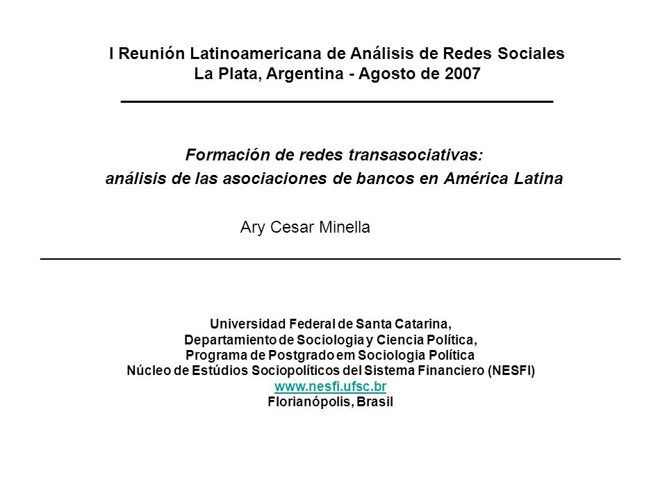 Red transasociativa - Asociaciones de Bancos en América Latina Conecciones que se establecen entre las asociaciones por la participación simultánea de uma misma institución, grupo o conglomerado financiero en las juntas directivas de esas asociaciones de clase, en diferentes países.