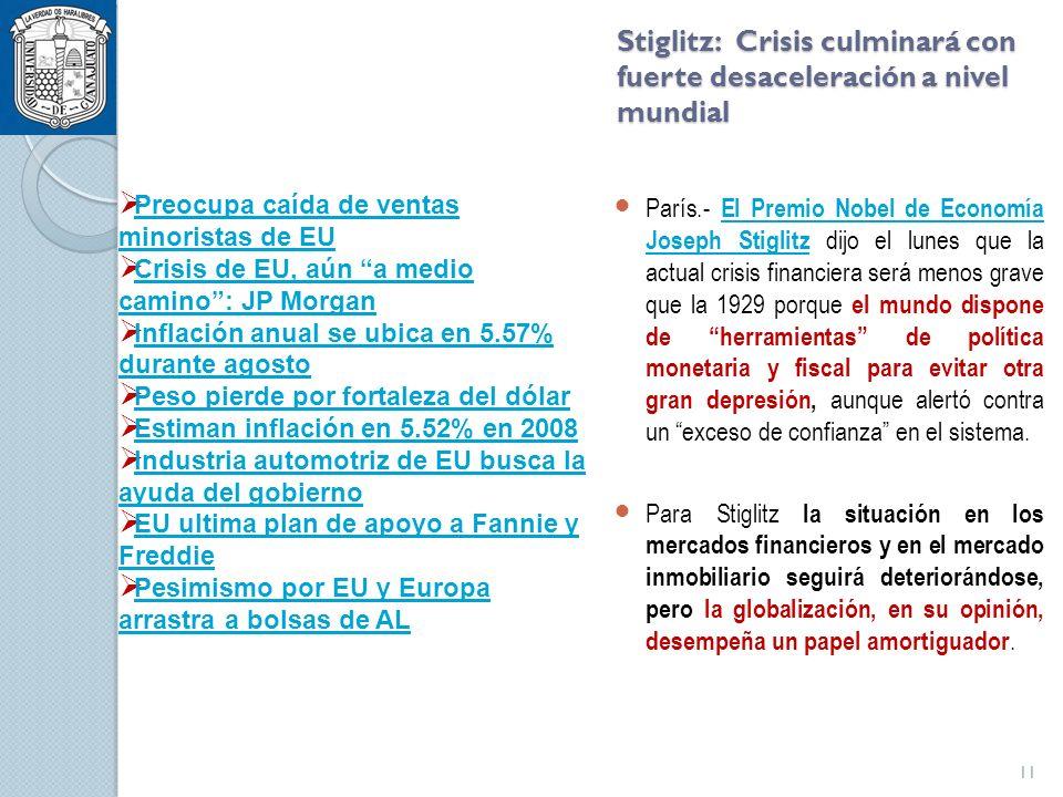 Stiglitz: Crisis culminará con fuerte desaceleración a nivel mundial París.- El Premio Nobel de Economía Joseph Stiglitz dijo el lunes que la actual crisis financiera será menos grave que la 1929 porque el mundo dispone de herramientas de política monetaria y fiscal para evitar otra gran depresión, aunque alertó contra un exceso de confianza en el sistema.