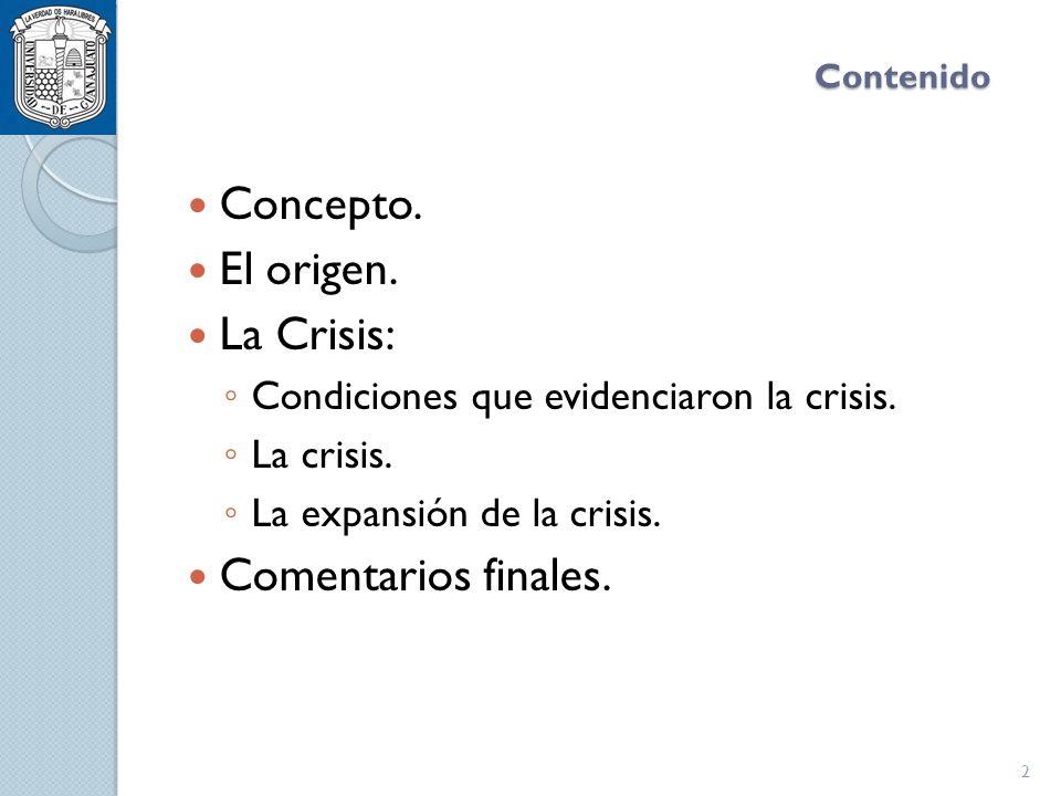 Contenido Concepto. El origen. La Crisis: Condiciones que evidenciaron la crisis.