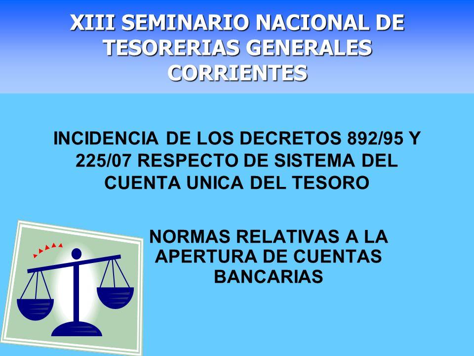 INCIDENCIA DE LOS DECRETOS 892/95 Y 225/07 RESPECTO DE SISTEMA DEL CUENTA UNICA DEL TESORO NORMAS RELATIVAS A LA APERTURA DE CUENTAS BANCARIAS XIII SE