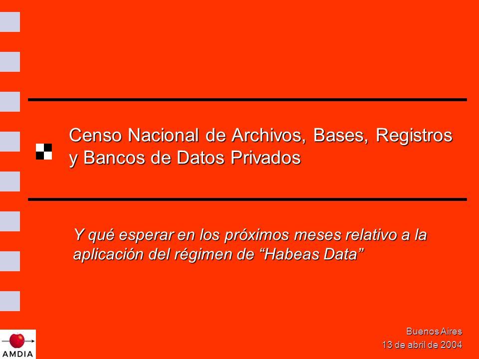 Censo Nacional de Archivos, Bases, Registros y Bancos de Datos Privados Buenos Aires 13 de abril de 2004 Y qué esperar en los próximos meses relativo a la aplicación del régimen de Habeas Data