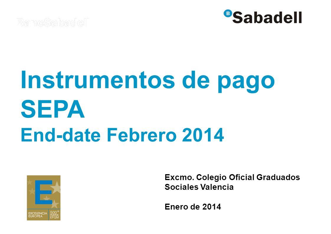 Instrumentos de pago SEPA End-date Febrero 2014 Excmo. Colegio Oficial Graduados Sociales Valencia Enero de 2014