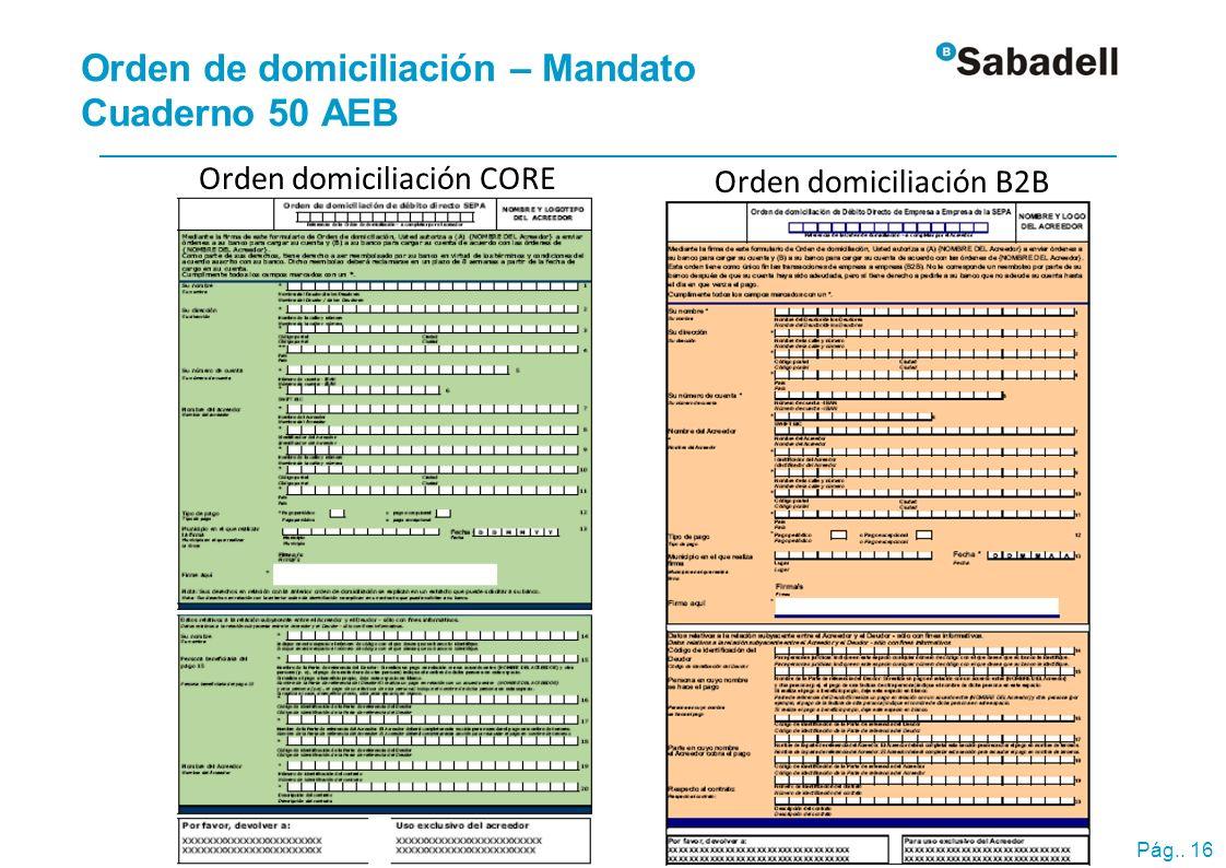 Pág.. 16 Orden de domiciliación – Mandato Cuaderno 50 AEB Orden domiciliación CORE Orden domiciliación B2B
