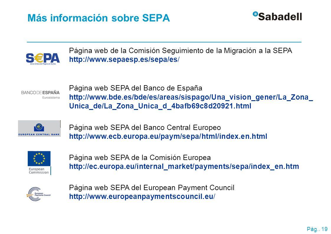Pág.. 19 Más información sobre SEPA Página web de la Comisión Seguimiento de la Migración a la SEPA http://www.sepaesp.es/sepa/es/ Página web SEPA del