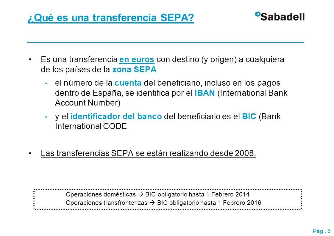 Pág.. 5 ¿Qué es una transferencia SEPA? Es una transferencia en euros con destino (y origen) a cualquiera de los países de la zona SEPA: el número de