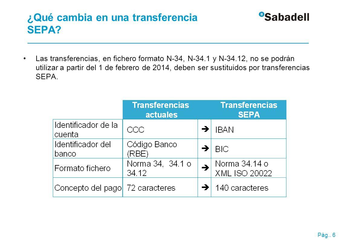Pág.. 6 ¿Qué cambia en una transferencia SEPA? Las transferencias, en fichero formato N-34, N-34.1 y N-34.12, no se podrán utilizar a partir del 1 de