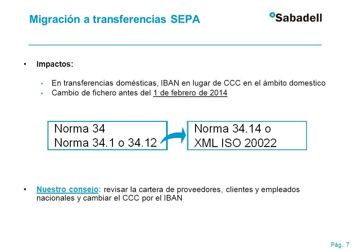 Pág.. 7 Impactos: En transferencias domésticas, IBAN en lugar de CCC en el ámbito domestico Cambio de fichero antes del 1 de febrero de 2014 Nuestro c
