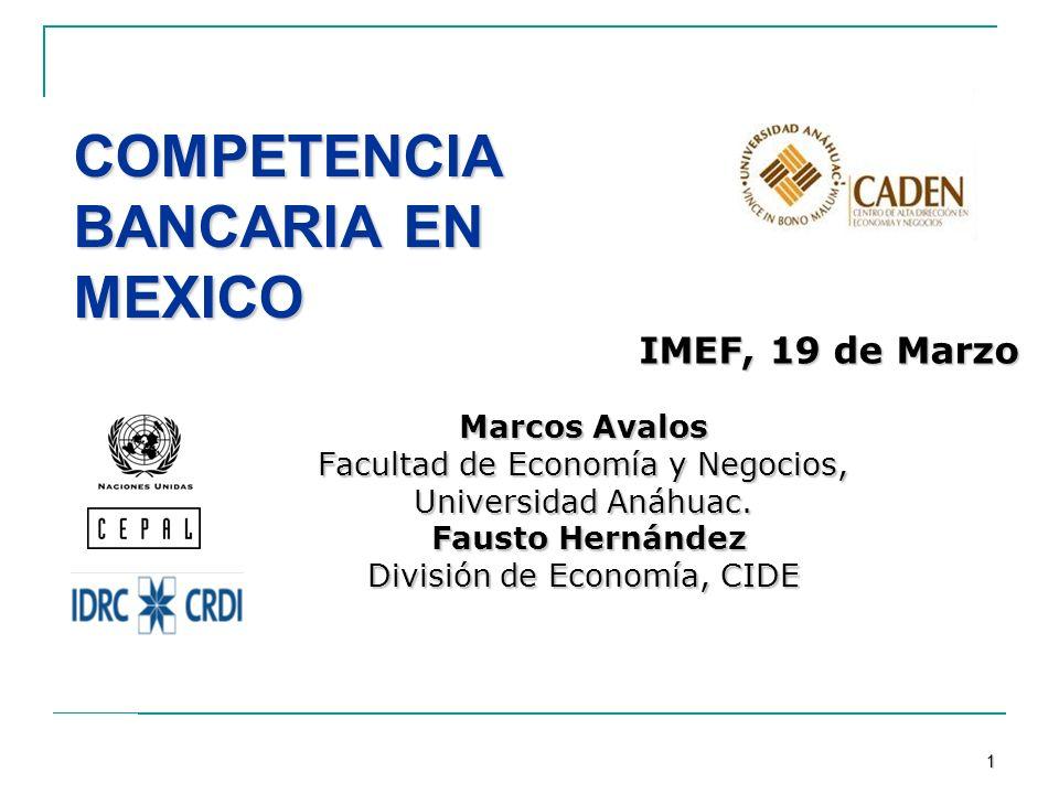 Prof. Marcos Ávalos COMPETENCIA BANCARIA EN MEXICO IMEF, 19 de Marzo Marcos Avalos Facultad de Economía y Negocios, Universidad Anáhuac. Fausto Hernán