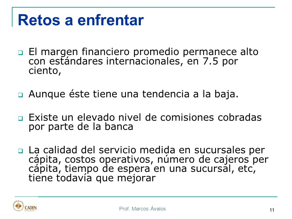 Prof. Marcos Ávalos Retos a enfrentar El margen financiero promedio permanece alto con estándares internacionales, en 7.5 por ciento, Aunque éste tien