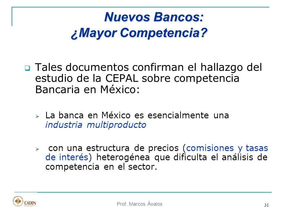 Prof. Marcos Ávalos 31 Nuevos Bancos: ¿Mayor Competencia? Nuevos Bancos: ¿Mayor Competencia? Tales documentos confirman el hallazgo del estudio de la