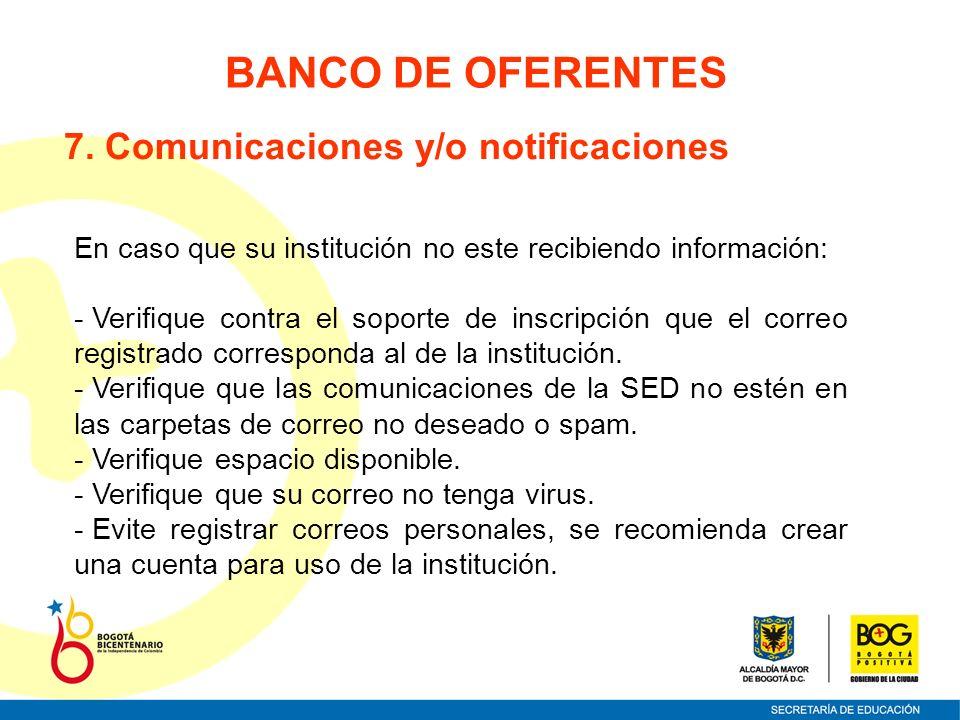 BANCO DE OFERENTES 7. Comunicaciones y/o notificaciones En caso que su institución no este recibiendo información: - Verifique contra el soporte de in