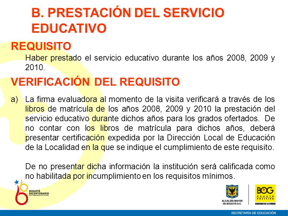 Haber prestado el servicio educativo durante los años 2008, 2009 y 2010. B. PRESTACIÓN DEL SERVICIO EDUCATIVO REQUISITO VERIFICACIÓN DEL REQUISITO a)L