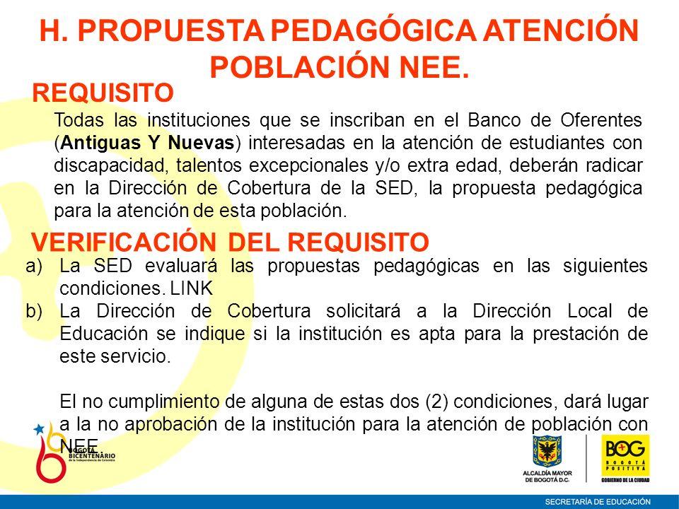 H. PROPUESTA PEDAGÓGICA ATENCIÓN POBLACIÓN NEE. VERIFICACIÓN DEL REQUISITO a)La SED evaluará las propuestas pedagógicas en las siguientes condiciones.