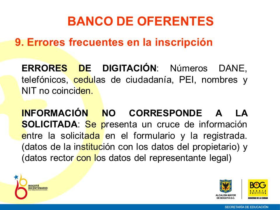 BANCO DE OFERENTES 9. Errores frecuentes en la inscripción ERRORES DE DIGITACIÓN: Números DANE, telefónicos, cedulas de ciudadanía, PEI, nombres y NIT
