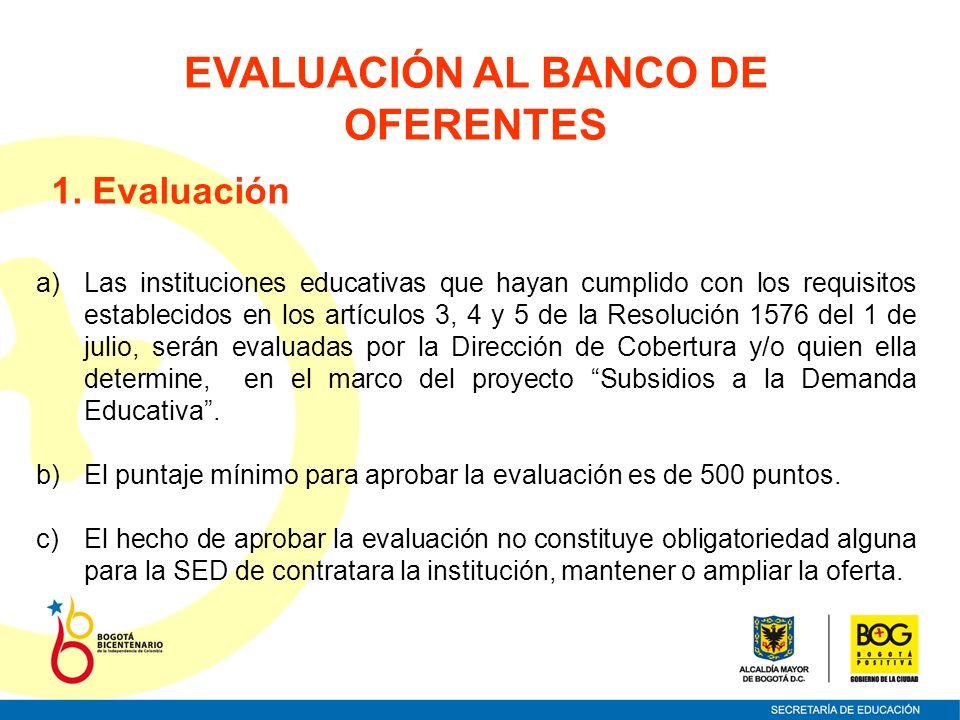 EVALUACIÓN AL BANCO DE OFERENTES 1. Evaluación a)Las instituciones educativas que hayan cumplido con los requisitos establecidos en los artículos 3, 4