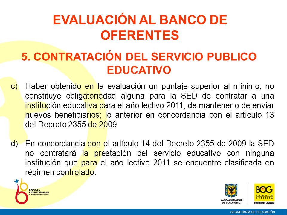 c)Haber obtenido en la evaluación un puntaje superior al mínimo, no constituye obligatoriedad alguna para la SED de contratar a una institución educat